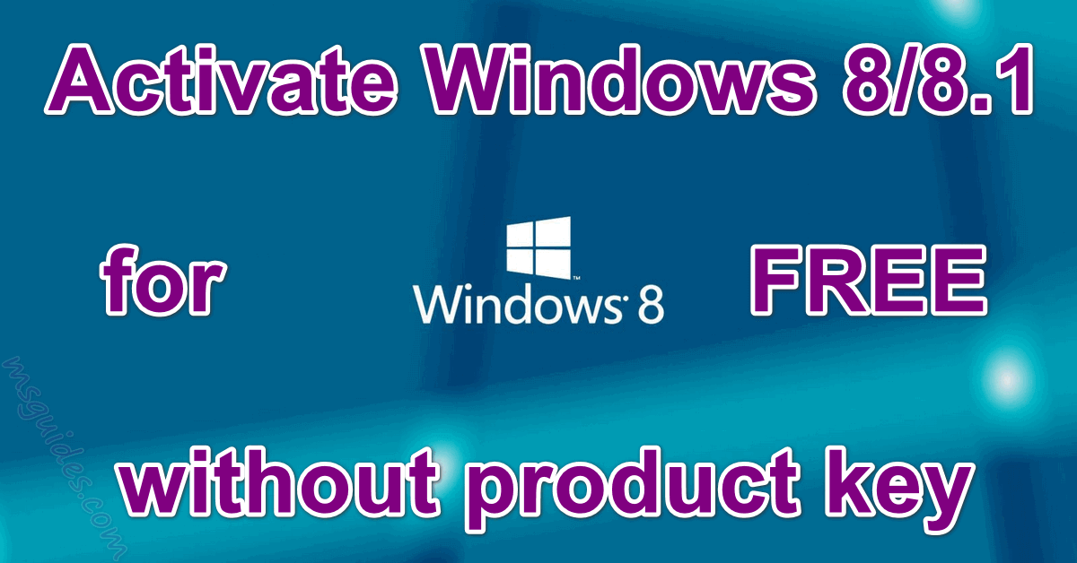 Activate windows 8, 8.1 for free without additional software