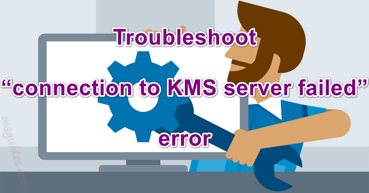 Troubleshoot connection to kms server failed error