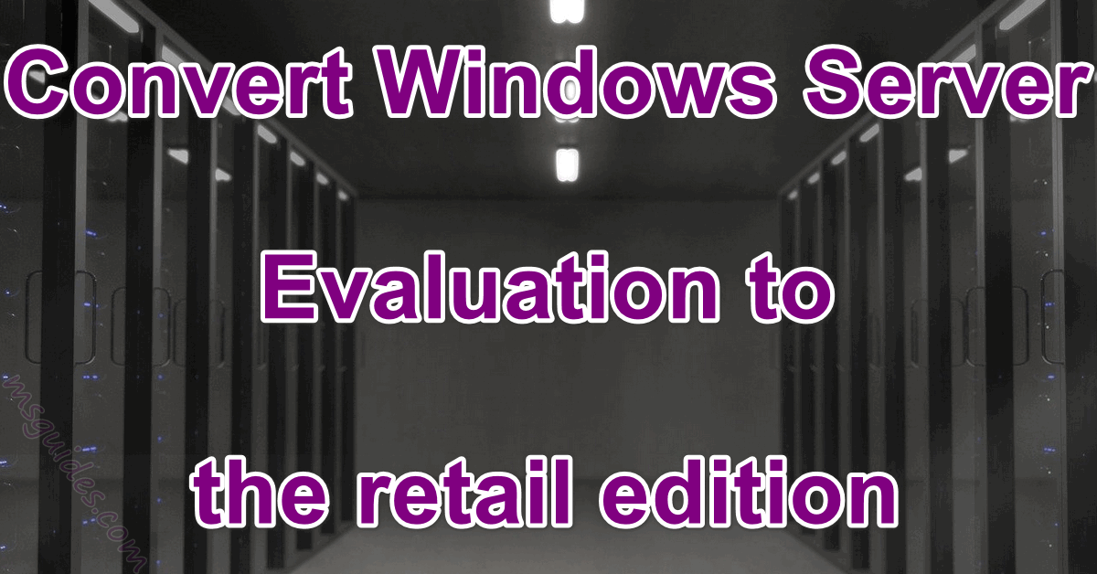 Convert windows server evaluation to the retail edition
